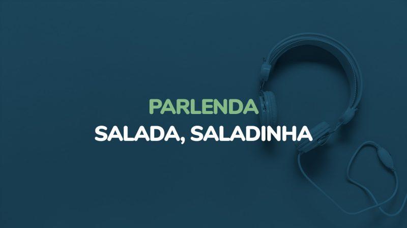 Parlenda – Salada, saladinha (Áudio)