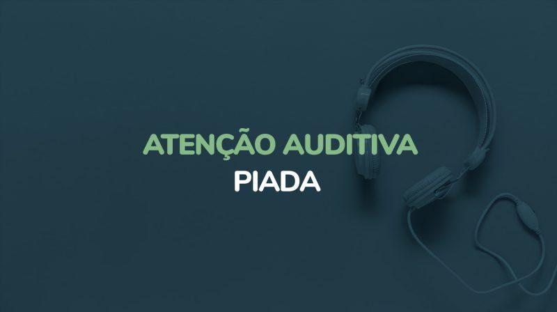 Atenção Auditiva – Piada (Áudio)